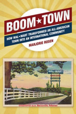 Boom Town : How Wal-Mart Transformed an All-American Town Into an International Community - Marjorie Rosen