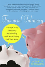 Financial Intimacy : How to Create a Healthy Relationship with Your Money and Your Mate - Jacquette M. Timmons