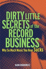 Dirty Little Secrets of the Record Business : Why So Much Music You Hear Sucks - Hank Bordowitz