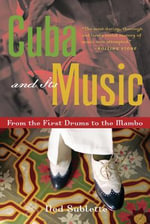 Cuba and Its Music : From the First Drums to the Mambo - Ned Sublette