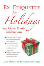 Ex-Etiquette for Holidays and Other Family Celebrations - Jann Blackstone-Ford