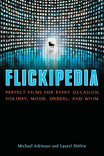 Flickipedia : Perfect Films for Every Occasion, Holiday, Mood, Ordeal, and Whim - Michael Atkinson