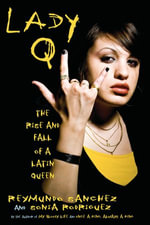 Lady Q : The Rise and Fall of a Latin Queen - Reymundo Sanchez