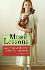 Music Lessons : Guide Your Child to Play a Musical Instrument (and Enjoy It!) - Stephanie Stein Crease