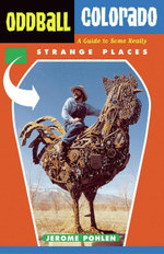 Oddball Colorado : A Guide to Some Really Strange Places - Jerome Pohlen