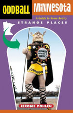 Oddball Minnesota : A Guide to Some Really Strange Places - Jerome Pohlen