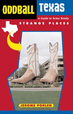 Oddball Texas : A Guide to Some Really Strange Places - Jerome Pohlen