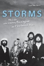 Storms : My Life with Lindsey Buckingham and Fleetwood Mac - Carol Ann Harris