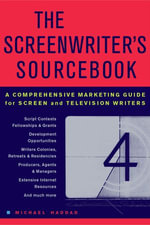 The Screenwriter's Sourcebook : A Comprehensive Marketing Guide for Screen and Television Writers - Michael Haddad