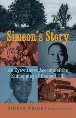 Simeon's Story : An Eyewitness Account of the Kidnapping of Emmett Till - Simeon Wright