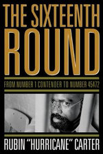 The Sixteenth Round : From Number 1 Contender to Number 45472 - Rubin 'Hurricane' Carter