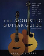 Acoustic Guitar Guide : Everything You Need to Know to Buy and Maintain a New or Used Guitar - Larry Sandberg