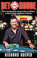 Bet the House : How I Gambled Over a Grand a Day for 30 Days on Sports, Poker, and Games of Chance - Richard Roeper
