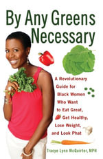 By Any Greens Necessary : A Revolutionary Guide for Black Women Who Want to Eat Great, Get Healthy, Lose Weight, and Look Phat - Tracye Lynn Lynn McQuirter