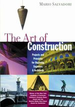 The Art of Construction : Projects and Principles for Beginning Engineers & Architects - Mario Salvadori