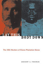 Lay This Body Down : The 1921 Murders of Eleven Plantation Slaves - Gregory A. Freeman