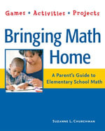 Bringing Math Home : A Parent's Guide to Elementary School Math: Games, Activities, Projects - Suzanne L. Churchman