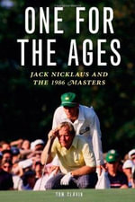 One for the Ages : Jack Nicklaus and the 1986 Masters - Tom Clavin