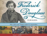 Frederick Douglass for Kids : His Life and Times with 21 Activities - Nancy I Sanders