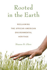Rooted in the Earth : Reclaiming the African American Environmental Heritage - Dianne D. D. Glave
