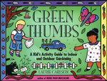 Green Thumbs : A Kid's Activity Guide to Indoor and Outdoor Gardening - Laurie Carlson