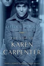 Little Girl Blue : The Life of Karen Carpenter - Randy L Schmidt
