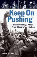 Keep on Pushing : Black Power Music from Blues to Hip-Hop - Denise Sullivan