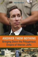 Answer Them Nothing : Bringing Down the Polygamous Empire of Warren Jeffs - Debra Weyermann
