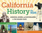 California History for Kids : Missions, Miners, and Moviemakers in the Golden State, Includes 21 Activities - Katy S. Duffield