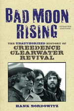 Bad Moon Rising : The Unauthorized History of Creedence Clearwater Revival - Hank Bordowitz