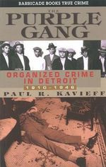 The Purple Gang : Organized Crime in Detroit 1910-1945 - Paul R Kavieff