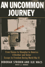 An Uncommon Journey : From Vienna to Shanghai to America a Brother and Sister Escape the Nazis - Deborah Strobin