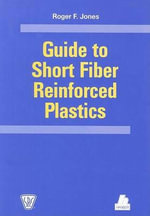 Guide to Short Fiber Reinforced Plastics - Roger F. Jones
