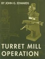 Turret Mill Operation - John G. Edwards