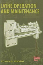 Lathe Operation and Maintenance - John G. Edwards