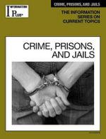 Crime, Prisons, and Jails : Information Plus Reference: Crime, Prison, & Jail