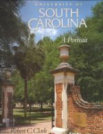 University of South Carolina : A Portrait - Robert C. Clark