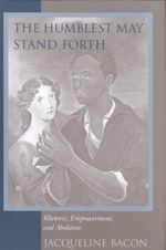 The Humblest May Stand Forth : Rhetoric, Empowerment and Abolition - Jacqueline Bacon
