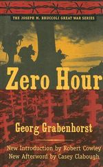 Zero Hour : Joseph M. Bruccoli Great War Series - Georg Grabenhorst