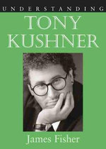Understanding Tony Kushner - James Fisher