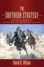The Southern Strategy : Britain's Conquest of South Carolina and Georgia, 1775-1780 - David K. Wilson