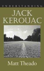 Understanding Jack Kerouac : Understanding Contemporary American Literature - Matt Theado