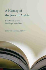 A History of the Jews of Arabia : From Ancient Times to Their Eclipse Under Islam - Gordon Darnell Newby