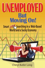 Unemployed, But Moving On! : Smart Job Searching in a Web-Based World and a Sucky Economy - Cheryl Butler Long