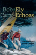 Ely Echoes Pb : The Portages Grow Longer - Cary