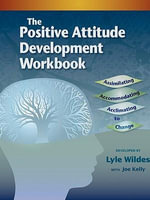 The Positive Attitude Development Workbook - Lyle Wildes