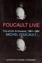 Foucault Live : Collected Interviews, 1961--1984 - Michel Foucault
