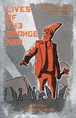 Lives of the Orange Men : A Biographical History of the Polish Orange Alternative Movement - Major Waldermar Fydrych