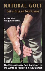 Natural Golf : Get a Grip on Your Game - Peter Fox