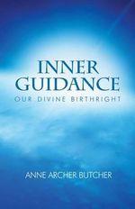 Inner Guidance : Our Divine Birthright - Anne Archer Butcher